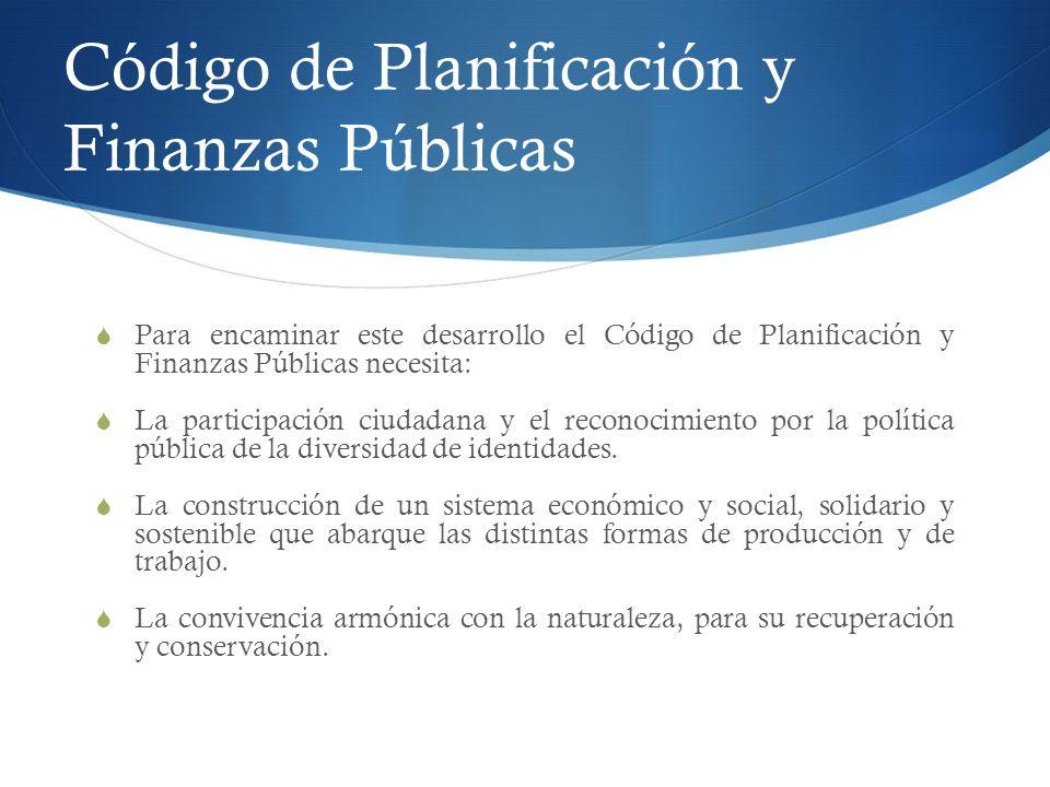 Para encaminar este desarrollo el Código de Planificación y Finanzas Públicas necesita: La participación ciudadana y el reconocimiento por la política