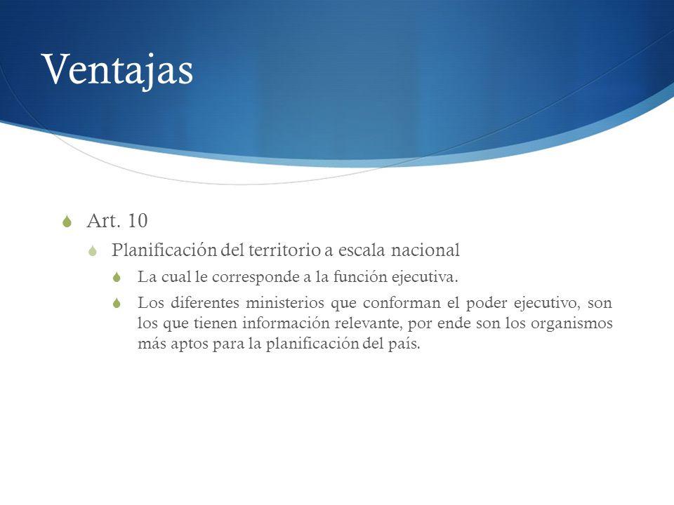 Ventajas Art. 10 Planificación del territorio a escala nacional La cual le corresponde a la función ejecutiva. Los diferentes ministerios que conforma