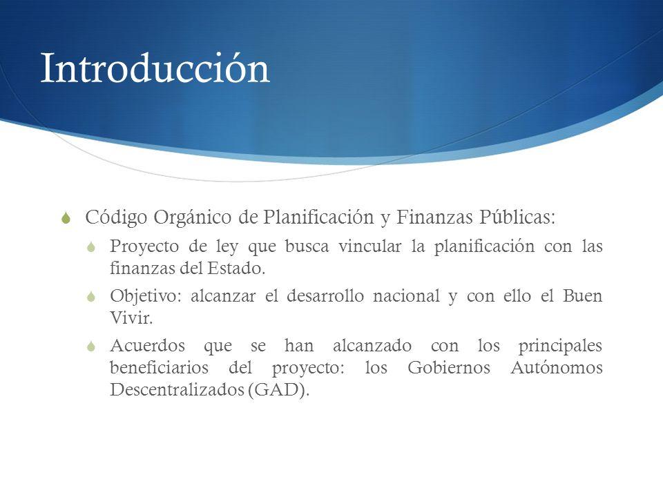 Introducción Código Orgánico de Planificación y Finanzas Públicas: Proyecto de ley que busca vincular la planificación con las finanzas del Estado. Ob