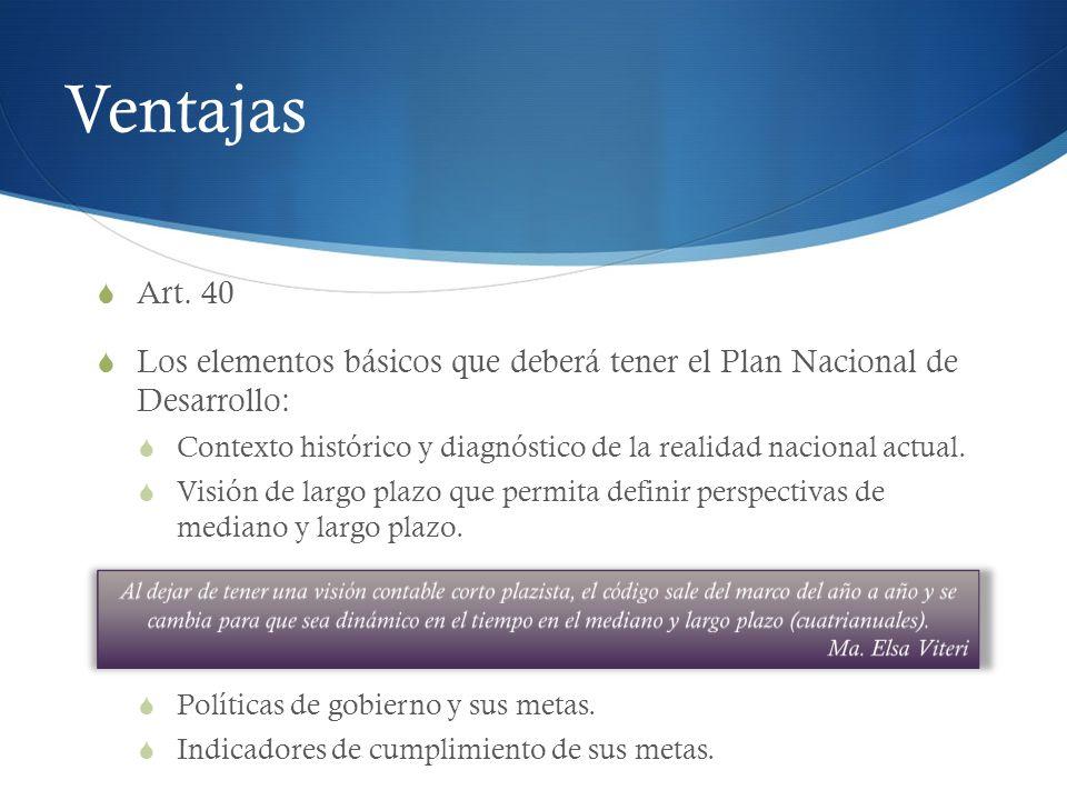 Ventajas Art. 40 Los elementos básicos que deberá tener el Plan Nacional de Desarrollo: Contexto histórico y diagnóstico de la realidad nacional actua