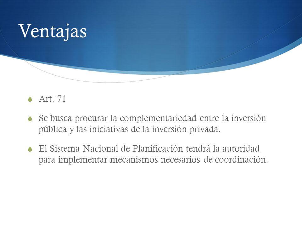 Ventajas Art. 71 Se busca procurar la complementariedad entre la inversión pública y las iniciativas de la inversión privada. El Sistema Nacional de P