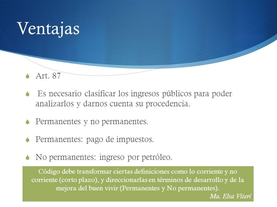 Ventajas Art. 87 Es necesario clasificar los ingresos públicos para poder analizarlos y darnos cuenta su procedencia. Permanentes y no permanentes. Pe