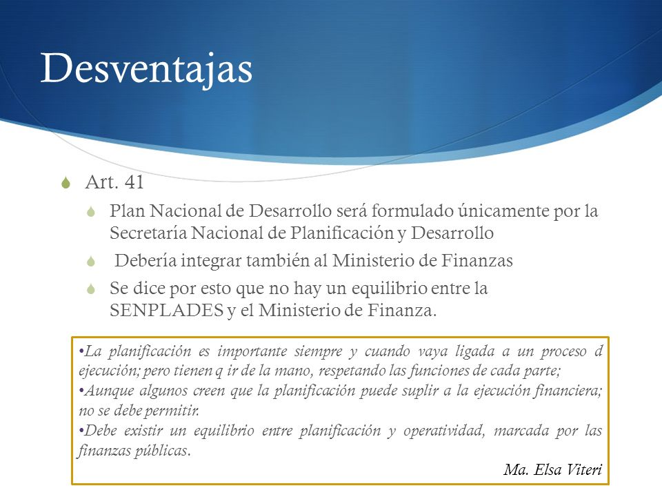 Desventajas Art. 41 Plan Nacional de Desarrollo será formulado únicamente por la Secretaría Nacional de Planificación y Desarrollo Debería integrar ta