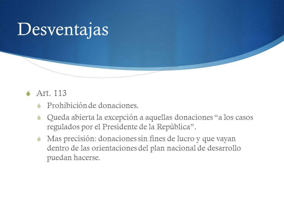 Desventajas Art. 113 Prohibición de donaciones. Queda abierta la excepción a aquellas donaciones a los casos regulados por el Presidente de la Repúbli