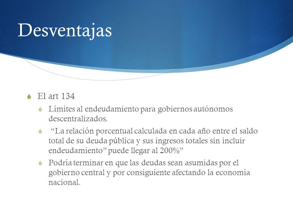 Desventajas El art 134 Límites al endeudamiento para gobiernos autónomos descentralizados. La relación porcentual calculada en cada año entre el saldo