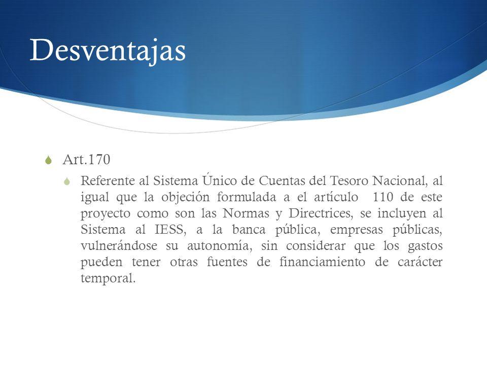 Desventajas Art.170 Referente al Sistema Único de Cuentas del Tesoro Nacional, al igual que la objeción formulada a el artículo 110 de este proyecto c