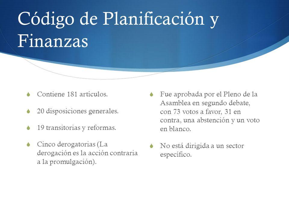 Código de Planificación y Finanzas Contiene 181 artículos. 20 disposiciones generales. 19 transitorias y reformas. Cinco derogatorias (La derogación e