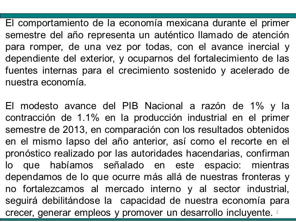 2 El comportamiento de la economía mexicana durante el primer semestre del año representa un auténtico llamado de atención para romper, de una vez por todas, con el avance inercial y dependiente del exterior, y ocuparnos del fortalecimiento de las fuentes internas para el crecimiento sostenido y acelerado de nuestra economía.