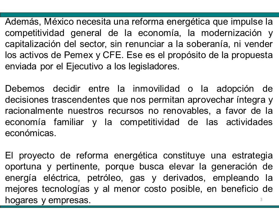 3 Además, México necesita una reforma energética que impulse la competitividad general de la economía, la modernización y capitalización del sector, sin renunciar a la soberanía, ni vender los activos de Pemex y CFE.