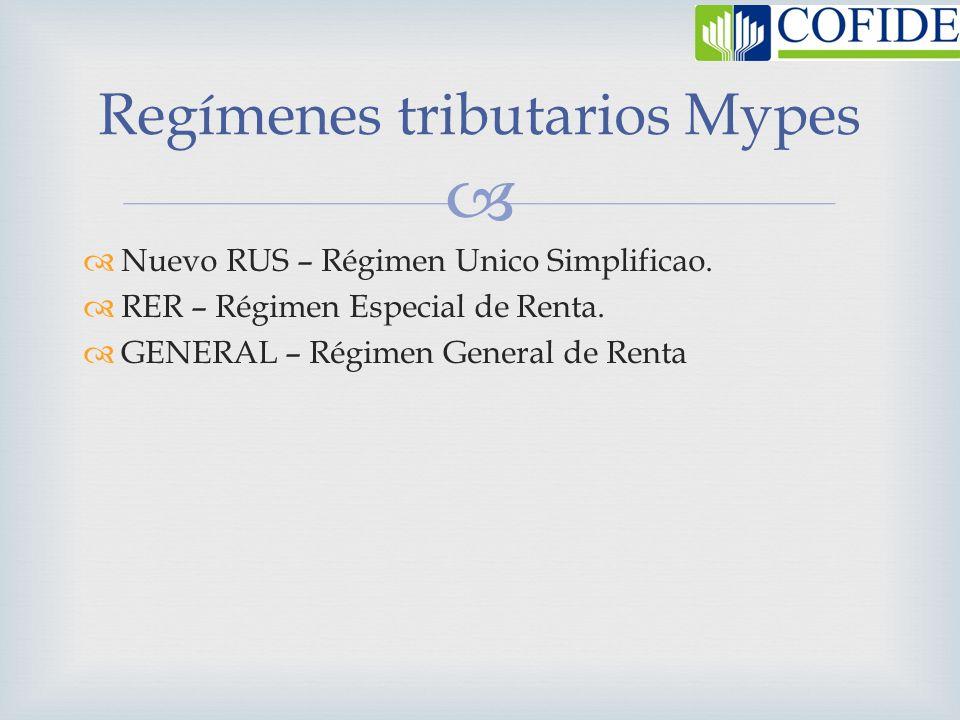 Nuevo RUS – Régimen Unico Simplificao. RER – Régimen Especial de Renta. GENERAL – Régimen General de Renta Regímenes tributarios Mypes