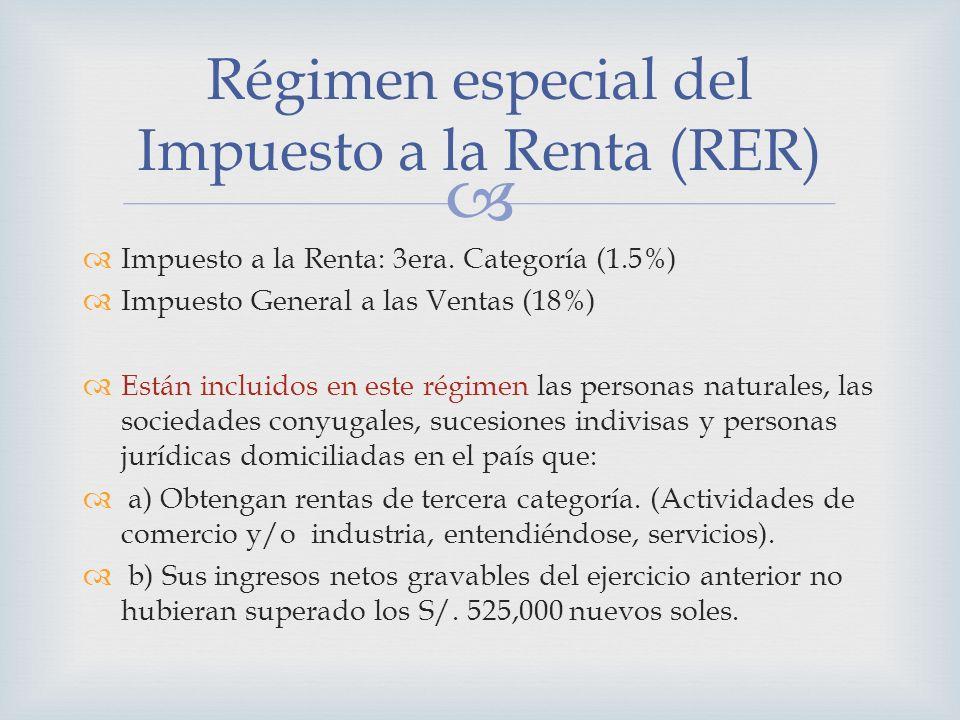 Impuesto a la Renta: 3era. Categoría (1.5%) Impuesto General a las Ventas (18%) Están incluidos en este régimen las personas naturales, las sociedades