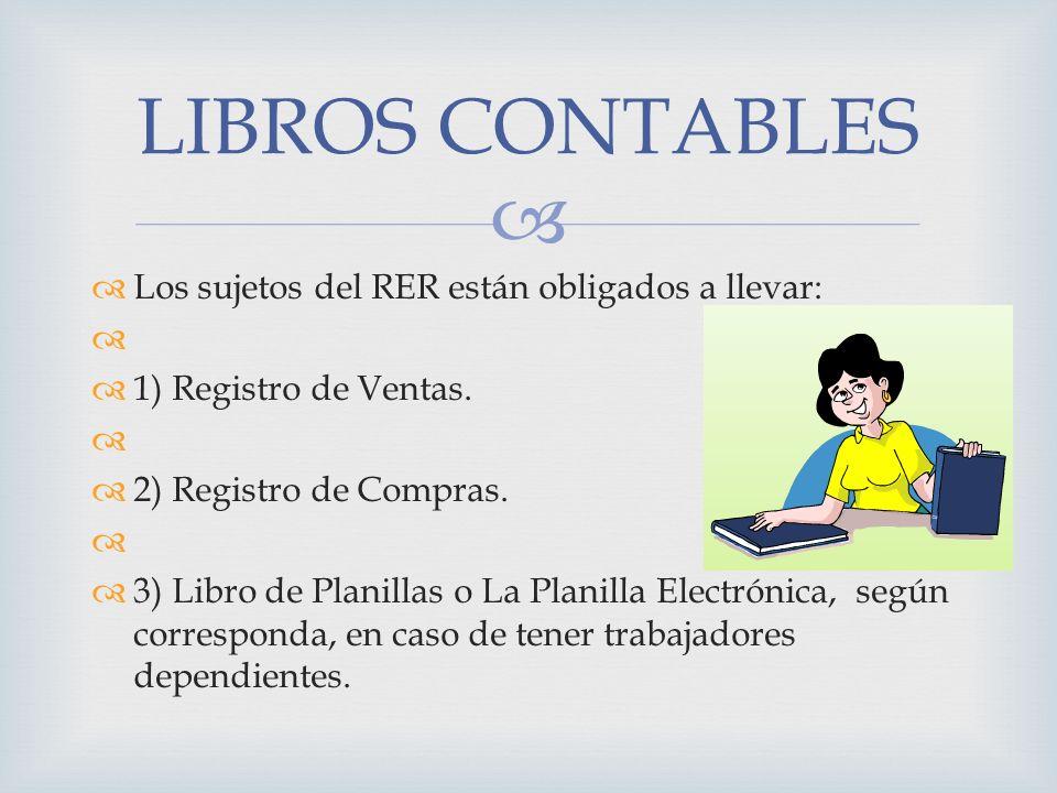 Los sujetos del RER están obligados a llevar: 1) Registro de Ventas. 2) Registro de Compras. 3) Libro de Planillas o La Planilla Electrónica, según co