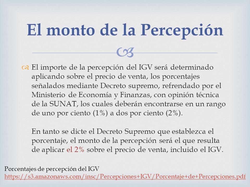 El importe de la percepción del IGV será determinado aplicando sobre el precio de venta, los porcentajes señalados mediante Decreto supremo, refrendad