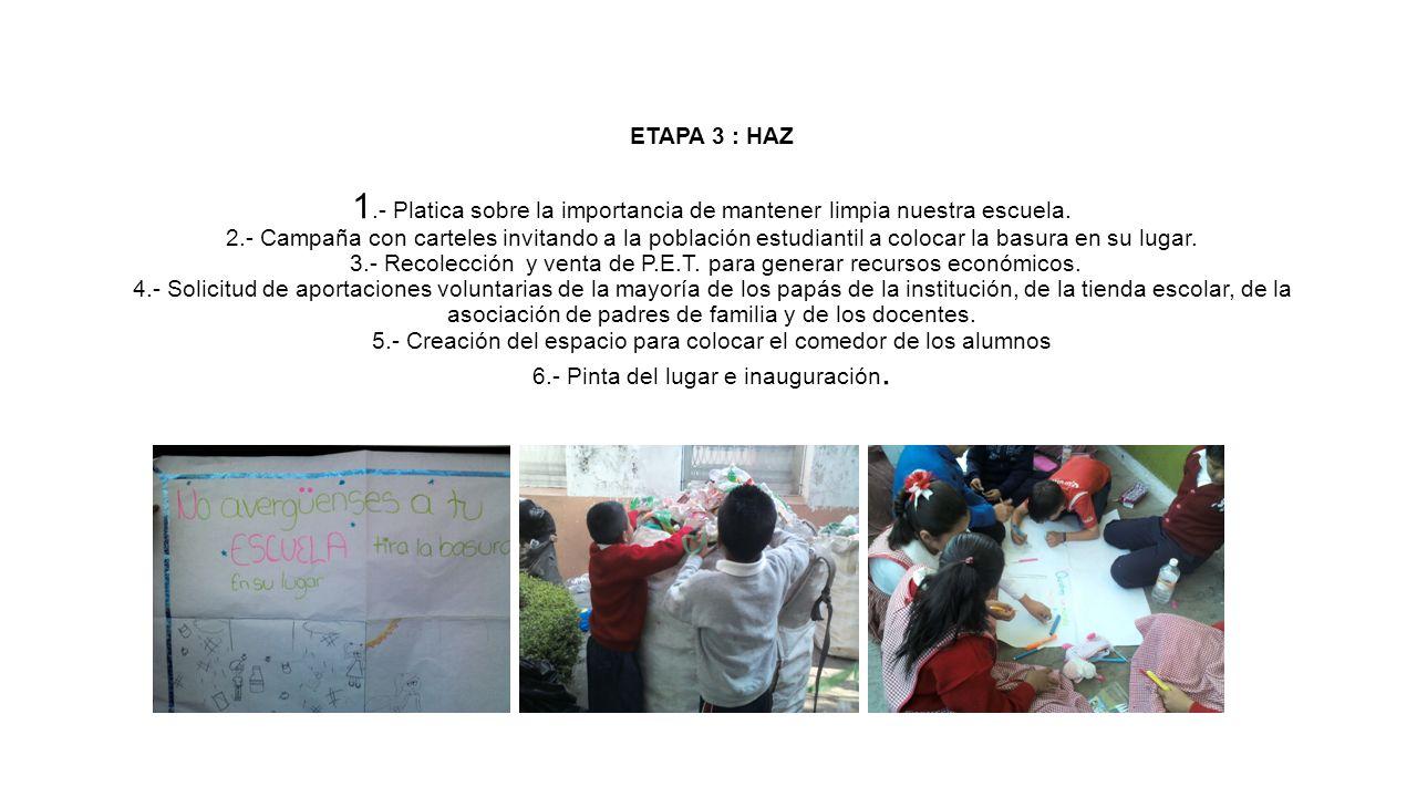 ETAPA 3 : HAZ 1.- Platica sobre la importancia de mantener limpia nuestra escuela. 2.- Campaña con carteles invitando a la población estudiantil a col