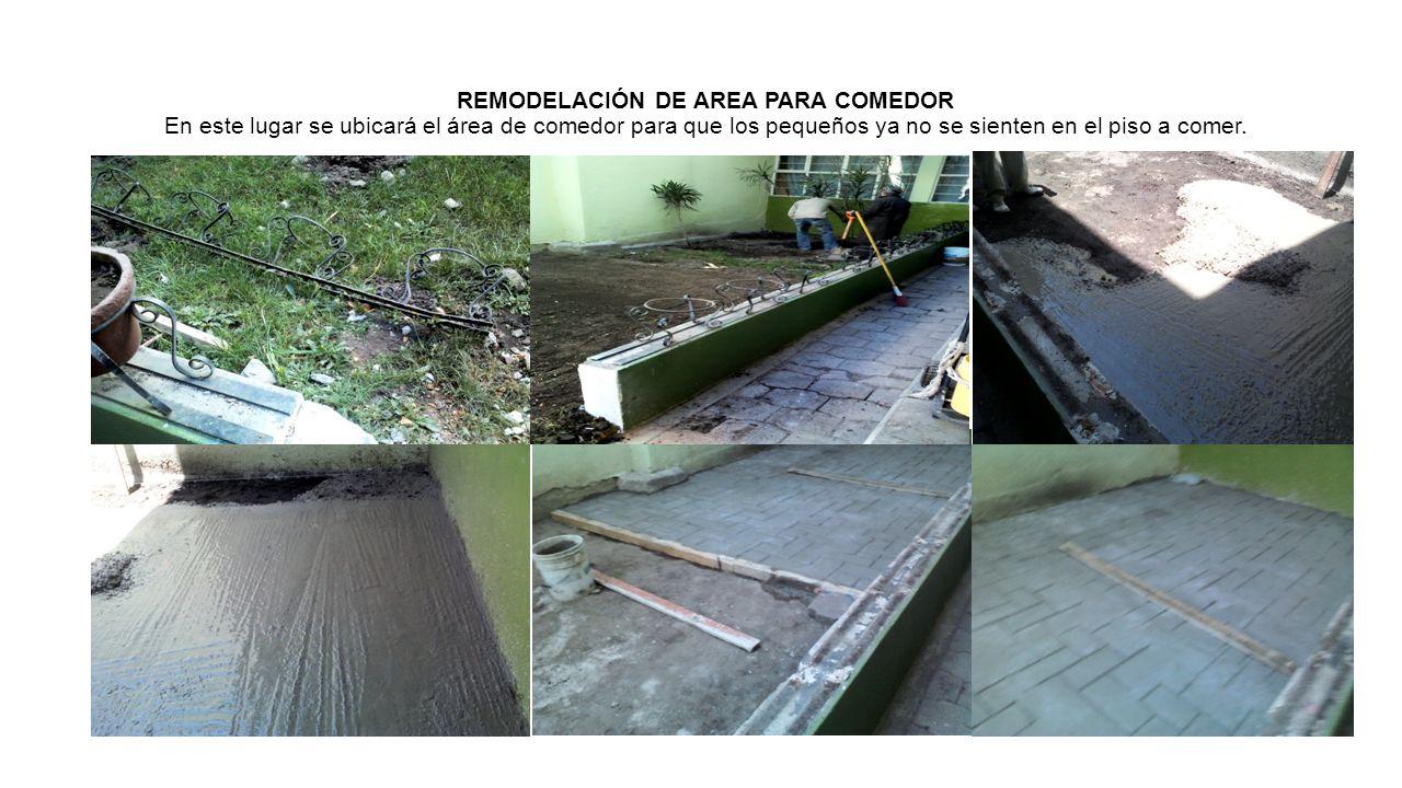 REMODELACIÓN DE AREA PARA COMEDOR En este lugar se ubicará el área de comedor para que los pequeños ya no se sienten en el piso a comer.