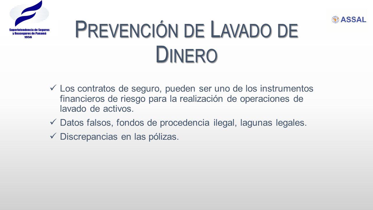 P REVENCIÓN DE L AVADO DE D INERO Los contratos de seguro, pueden ser uno de los instrumentos financieros de riesgo para la realización de operaciones de lavado de activos.