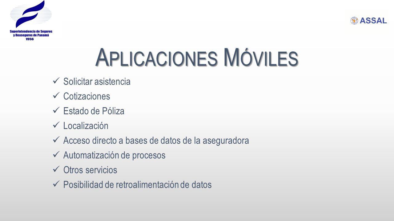 A PLICACIONES M ÓVILES Solicitar asistencia Cotizaciones Estado de Póliza Localización Acceso directo a bases de datos de la aseguradora Automatización de procesos Otros servicios Posibilidad de retroalimentación de datos