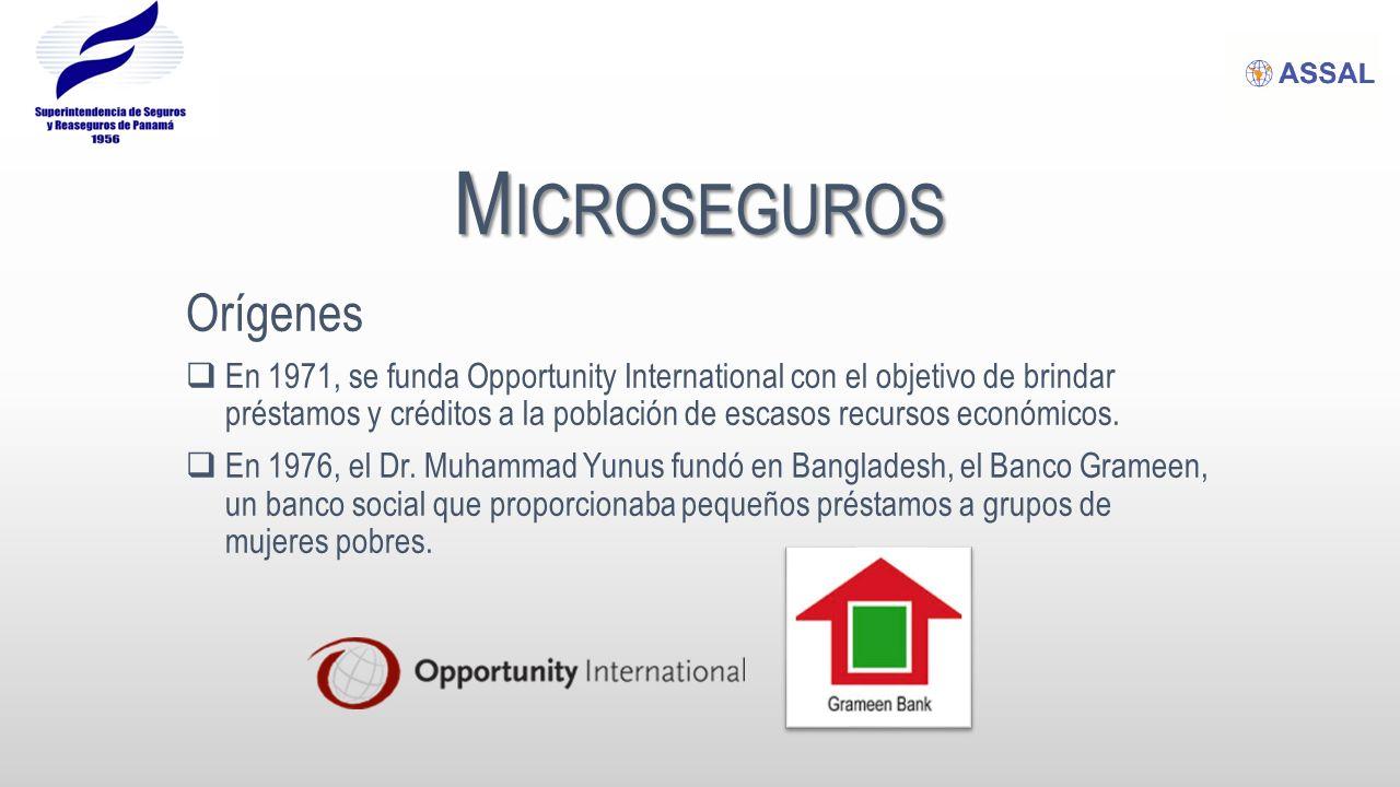 M ICROSEGUROS Orígenes En 1971, se funda Opportunity International con el objetivo de brindar préstamos y créditos a la población de escasos recursos económicos.