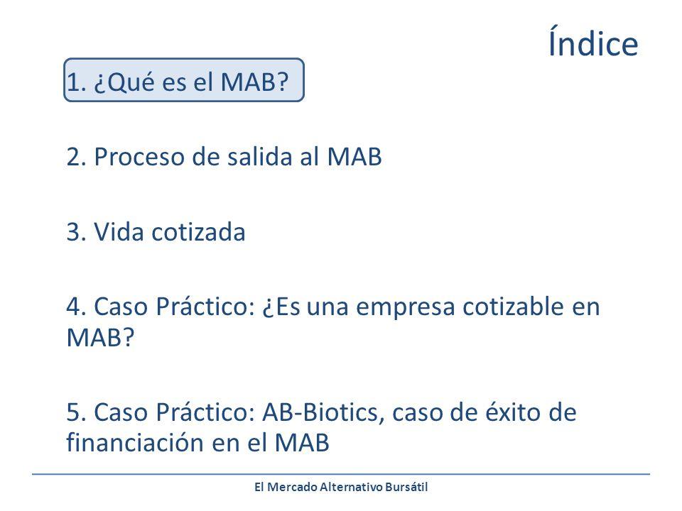 El Mercado Alternativo Bursátil Asesor Registrado: DCM Asesores Banco Colocador: Bankia Bolsa Proveedor de Liquidez: Altae SV Proceso de salida al MAB Valoración de AB-Biotics: 12,69 MM.