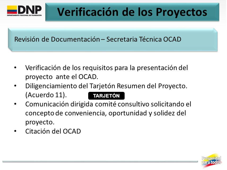 Verificación de los Proyectos Verificación de los requisitos para la presentación del proyecto ante el OCAD. Diligenciamiento del Tarjetón Resumen del