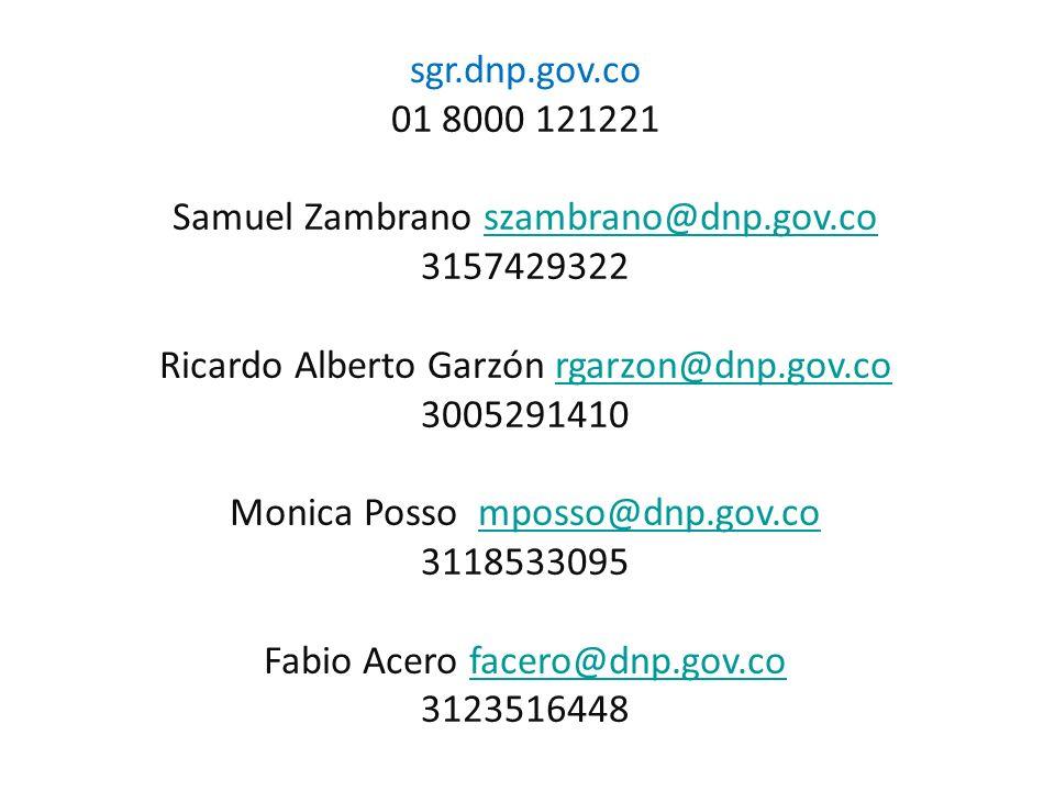 sgr.dnp.gov.co 01 8000 121221 Samuel Zambrano szambrano@dnp.gov.coszambrano@dnp.gov.co 3157429322 Ricardo Alberto Garzón rgarzon@dnp.gov.corgarzon@dnp