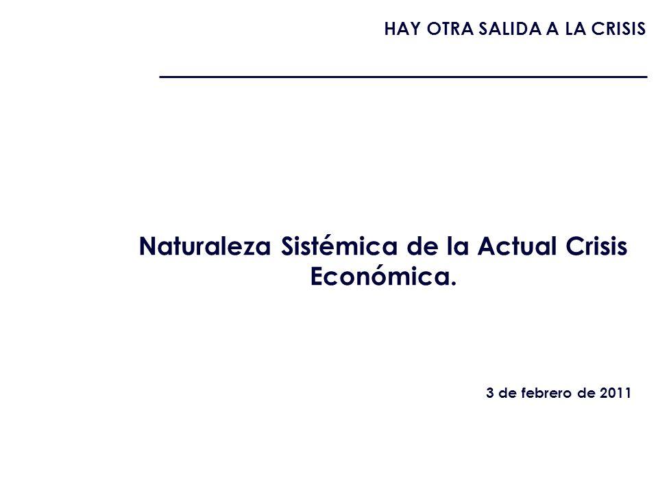 Naturaleza Sistémica de la Actual Crisis Económica. HAY OTRA SALIDA A LA CRISIS 3 de febrero de 2011