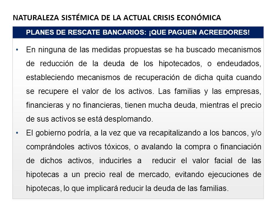 NATURALEZA SISTÉMICA DE LA ACTUAL CRISIS ECONÓMICA PLANES DE RESCATE BANCARIOS: ¡QUE PAGUEN ACREEDORES! En ninguna de las medidas propuestas se ha bus