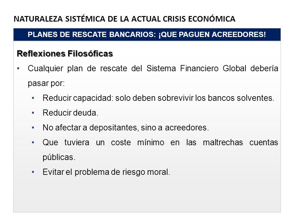 NATURALEZA SISTÉMICA DE LA ACTUAL CRISIS ECONÓMICA PLANES DE RESCATE BANCARIOS: ¡QUE PAGUEN ACREEDORES! Reflexiones Filosóficas Cualquier plan de resc
