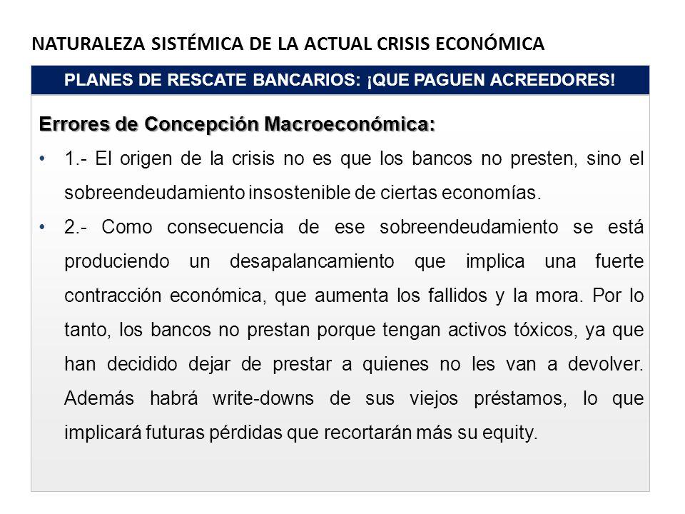 NATURALEZA SISTÉMICA DE LA ACTUAL CRISIS ECONÓMICA PLANES DE RESCATE BANCARIOS: ¡QUE PAGUEN ACREEDORES! Errores de Concepción Macroeconómica: 1.- El o