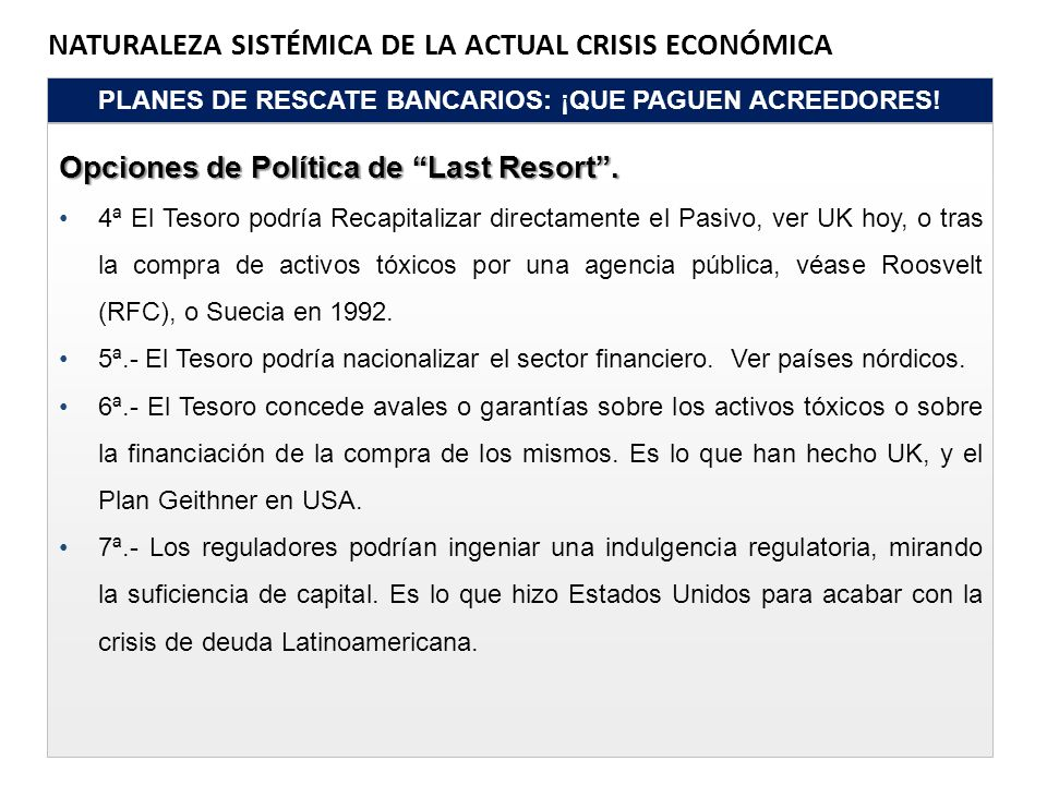 NATURALEZA SISTÉMICA DE LA ACTUAL CRISIS ECONÓMICA PLANES DE RESCATE BANCARIOS: ¡QUE PAGUEN ACREEDORES! Opciones de Política de Last Resort. 4ª El Tes