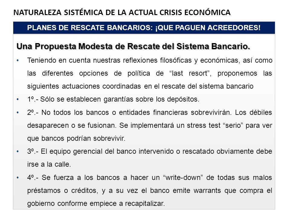 NATURALEZA SISTÉMICA DE LA ACTUAL CRISIS ECONÓMICA PLANES DE RESCATE BANCARIOS: ¡QUE PAGUEN ACREEDORES! Una Propuesta Modesta de Rescate del Sistema B
