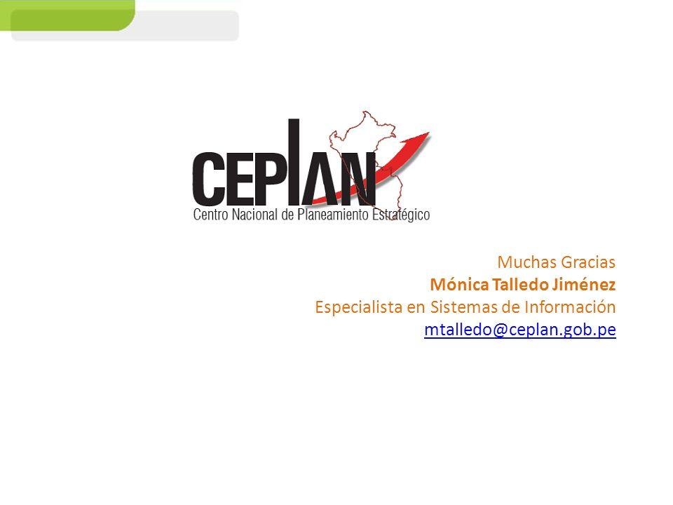 Muchas Gracias Mónica Talledo Jiménez Especialista en Sistemas de Información mtalledo@ceplan.gob.pe