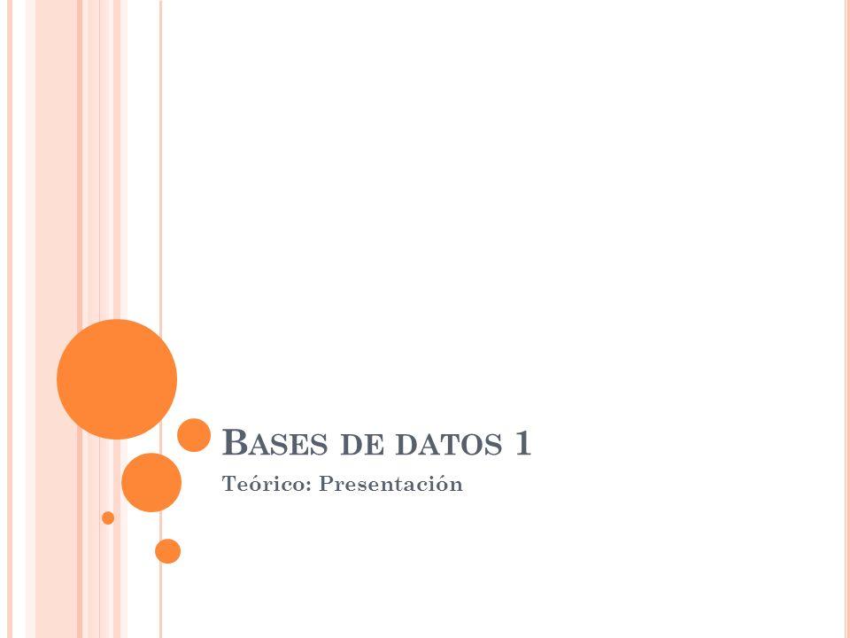 B ASES DE DATOS 1 Teórico: Presentación