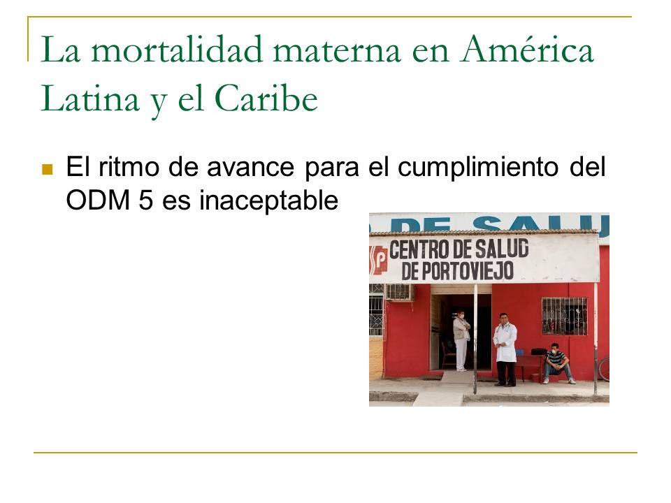 La mortalidad materna en América Latina y el Caribe El ritmo de avance para el cumplimiento del ODM 5 es inaceptable