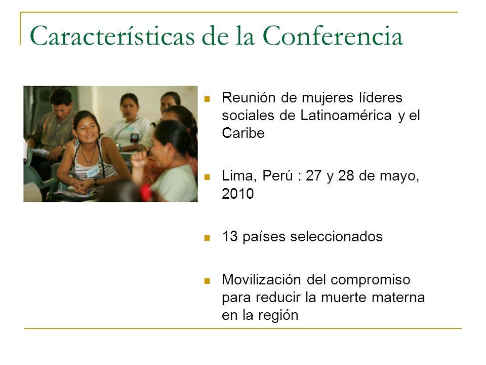 Características de la Conferencia Reunión de mujeres líderes sociales de Latinoamérica y el Caribe Lima, Perú : 27 y 28 de mayo, 2010 13 países selecc