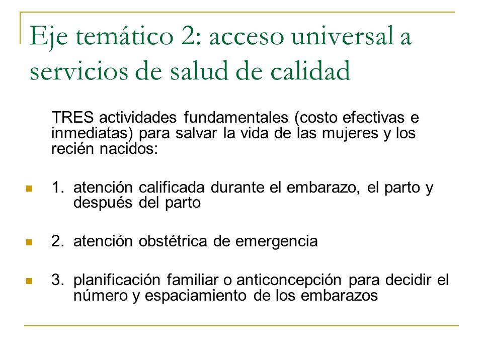 Eje temático 2: acceso universal a servicios de salud de calidad TRES actividades fundamentales (costo efectivas e inmediatas) para salvar la vida de