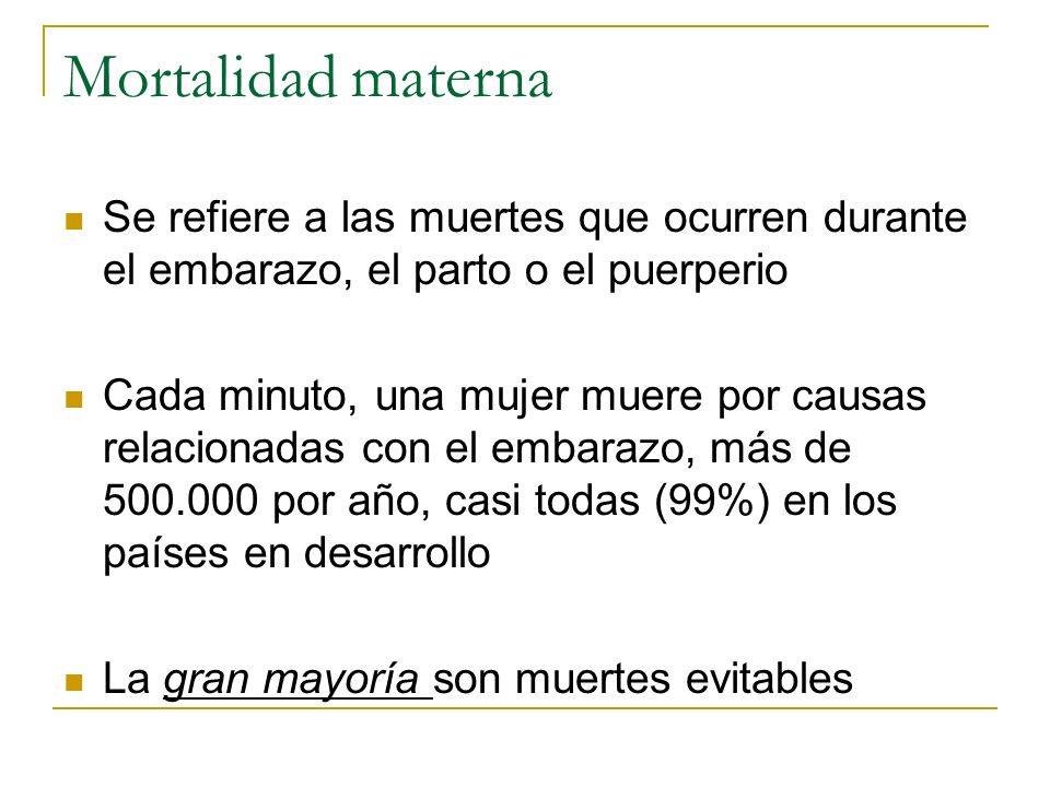 Mortalidad materna Se refiere a las muertes que ocurren durante el embarazo, el parto o el puerperio Cada minuto, una mujer muere por causas relaciona
