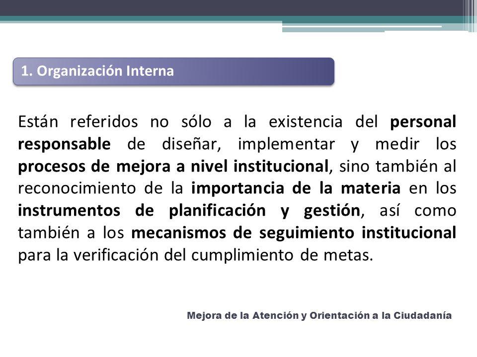 Mejora de la Atención y Orientación a la Ciudadanía 1. Organización Interna Están referidos no sólo a la existencia del personal responsable de diseña
