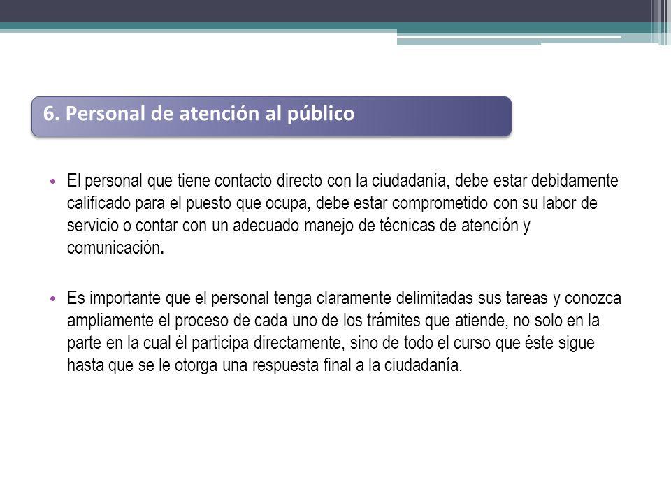 El personal que tiene contacto directo con la ciudadanía, debe estar debidamente calificado para el puesto que ocupa, debe estar comprometido con su l