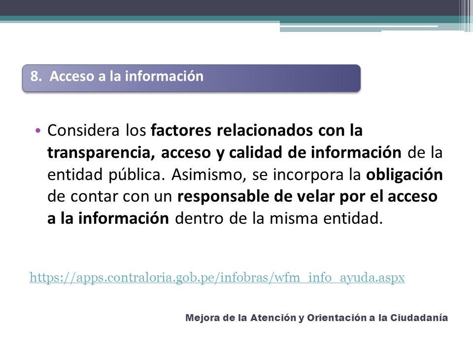 Considera los factores relacionados con la transparencia, acceso y calidad de información de la entidad pública. Asimismo, se incorpora la obligación