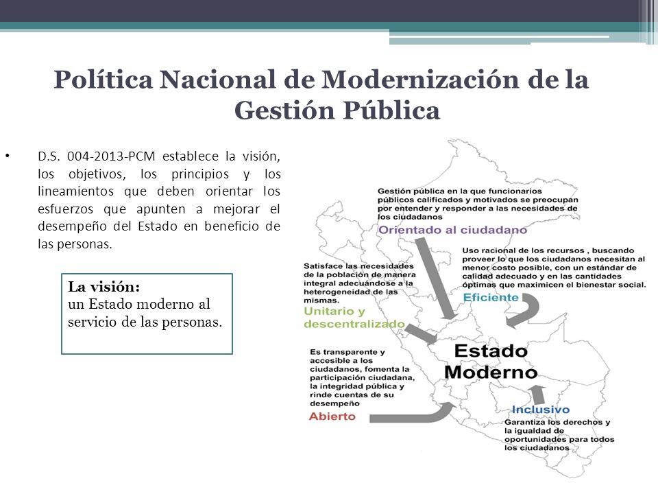 Política Nacional de Modernización de la Gestión Pública D.S. 004-2013-PCM establece la visión, los objetivos, los principios y los lineamientos que d