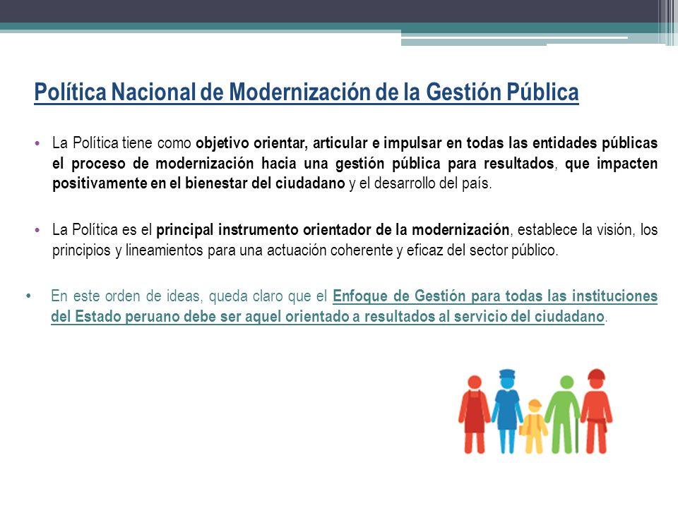 Política Nacional de Modernización de la Gestión Pública La Política tiene como objetivo orientar, articular e impulsar en todas las entidades pública