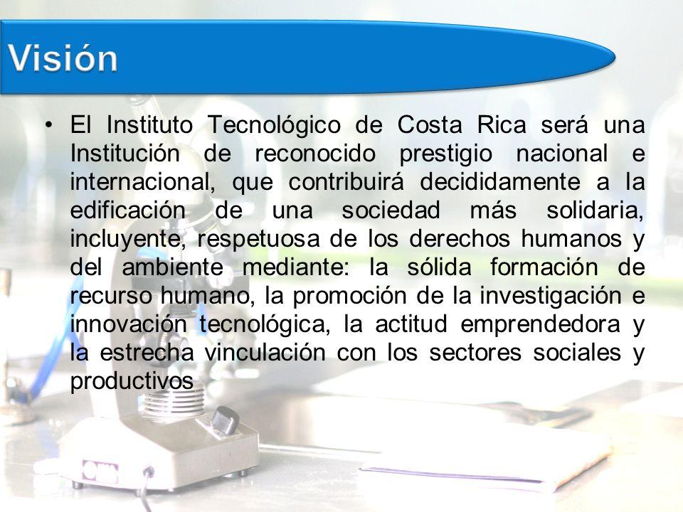 El Instituto Tecnológico de Costa Rica será una Institución de reconocido prestigio nacional e internacional, que contribuirá decididamente a la edificación de una sociedad más solidaria, incluyente, respetuosa de los derechos humanos y del ambiente mediante: la sólida formación de recurso humano, la promoción de la investigación e innovación tecnológica, la actitud emprendedora y la estrecha vinculación con los sectores sociales y productivos