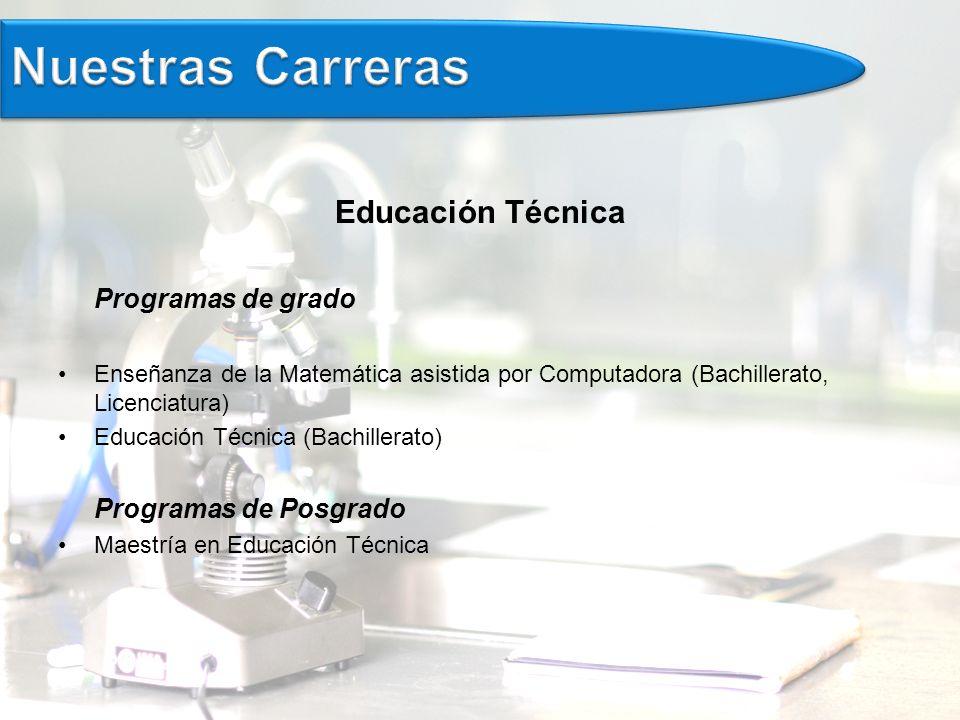 Educación Técnica Programas de grado Enseñanza de la Matemática asistida por Computadora (Bachillerato, Licenciatura) Educación Técnica (Bachillerato) Programas de Posgrado Maestría en Educación Técnica