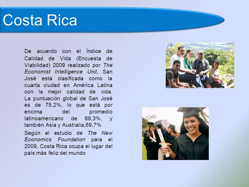 De acuerdo con el Índice de Calidad de Vida (Encuesta de Viabilidad) 2009 realizado por The Economist Intelligence Unit, San José está clasificada como la cuarta ciudad en América Latina con la mejor calidad de vida.