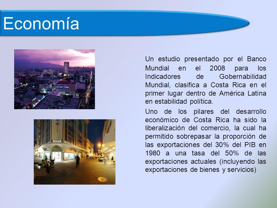 Economía Un estudio presentado por el Banco Mundial en el 2008 para los Indicadores de Gobernabilidad Mundial, clasifica a Costa Rica en el primer lugar dentro de América Latina en estabilidad política.