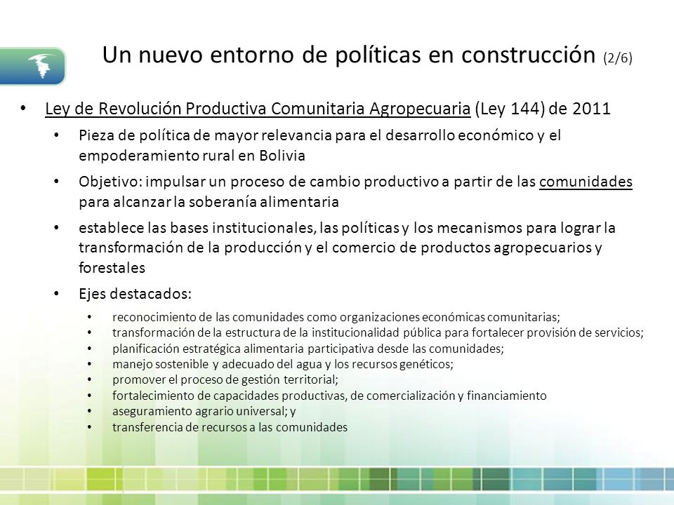 Un nuevo entorno de políticas en construcción (2/6) Ley de Revolución Productiva Comunitaria Agropecuaria (Ley 144) de 2011 Pieza de política de mayor