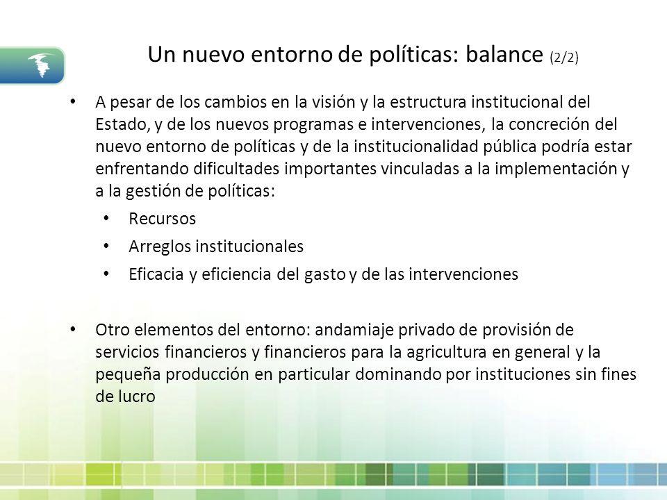 Un nuevo entorno de políticas: balance (2/2) A pesar de los cambios en la visión y la estructura institucional del Estado, y de los nuevos programas e