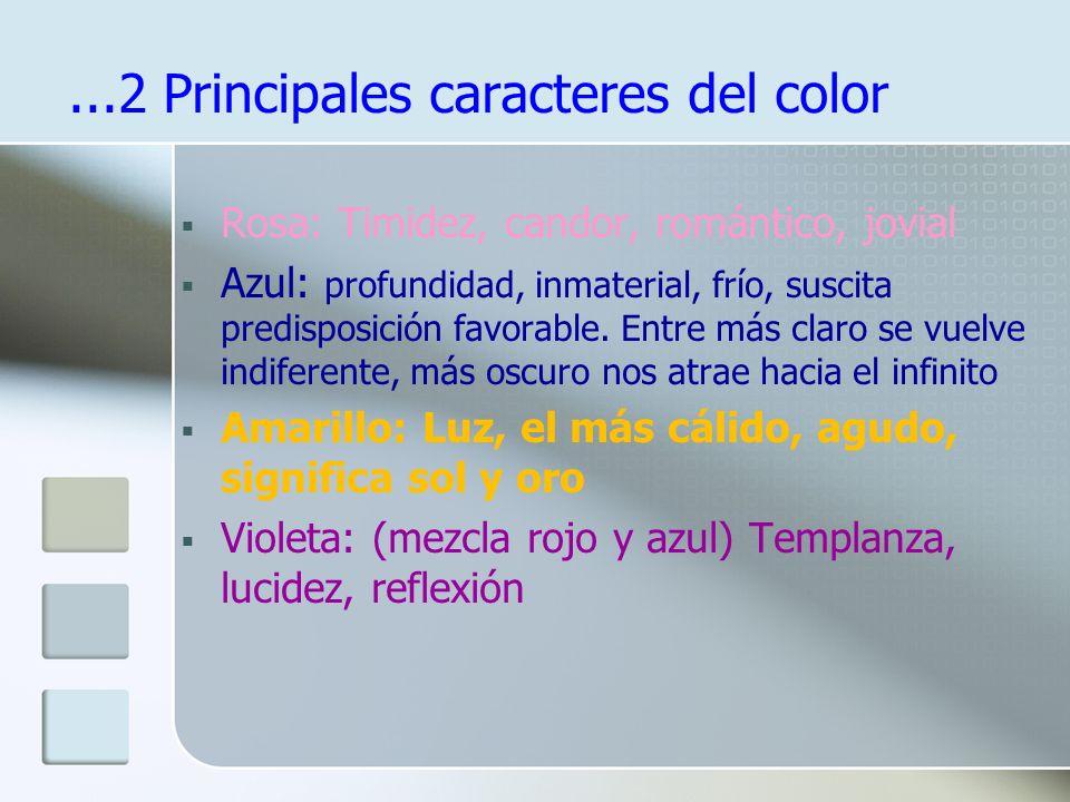 Principales caracteres del color Blanco: Valor neutro, paz, pureza, vacío Negro: Valor neutro, silencio impenetrable Gris: Centro entre colores límite