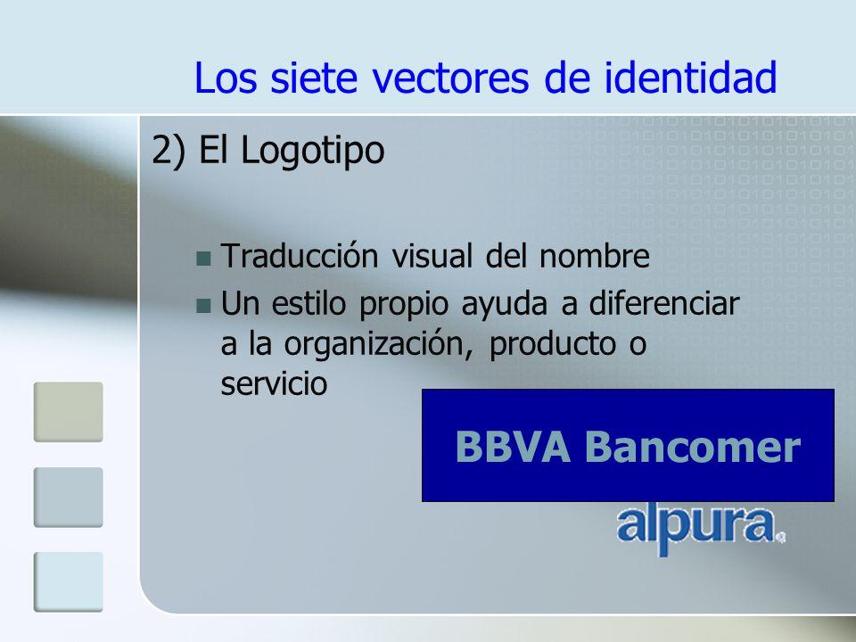 Los siete vectores de identidad 2) El Logotipo Traducción visual del nombre Un estilo propio ayuda a diferenciar a la organización, producto o servicio BBVA Bancomer